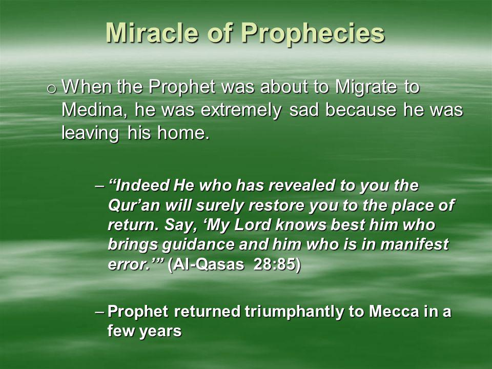 Miracle of Prophecies When the Prophet was about to Migrate to Medina, he was extremely sad because he was leaving his home.