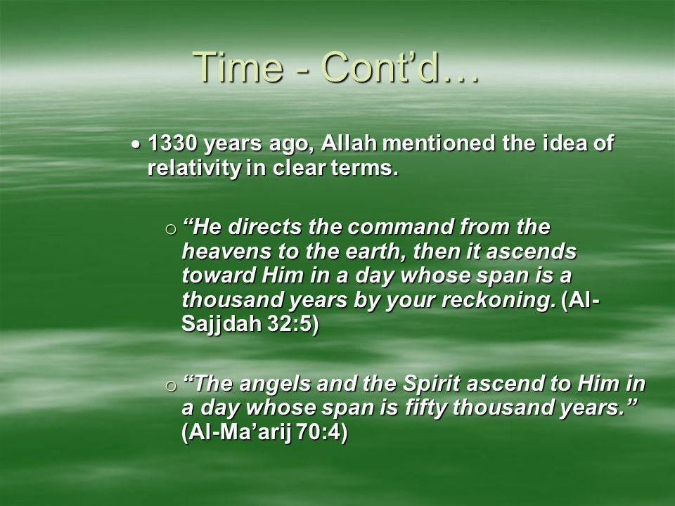 Time - Cont'd… 1330 years ago, Allah mentioned the idea of relativity in clear terms.
