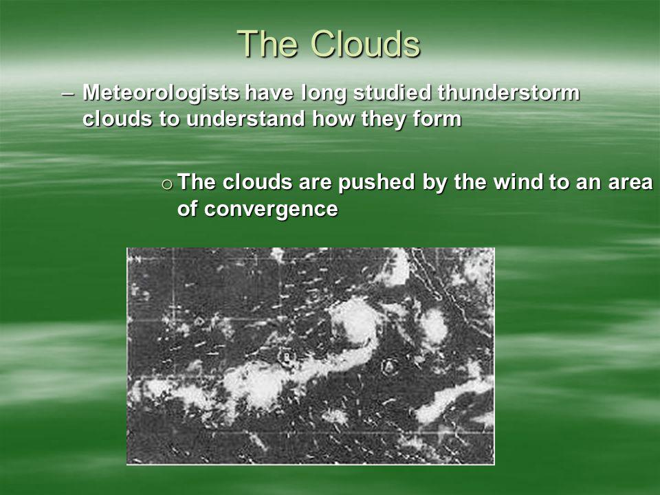 The Clouds Meteorologists have long studied thunderstorm clouds to understand how they form.