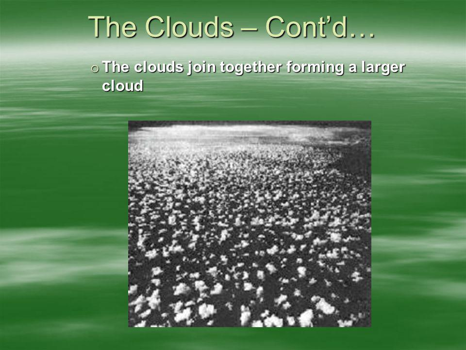 The Clouds – Cont'd… The clouds join together forming a larger cloud