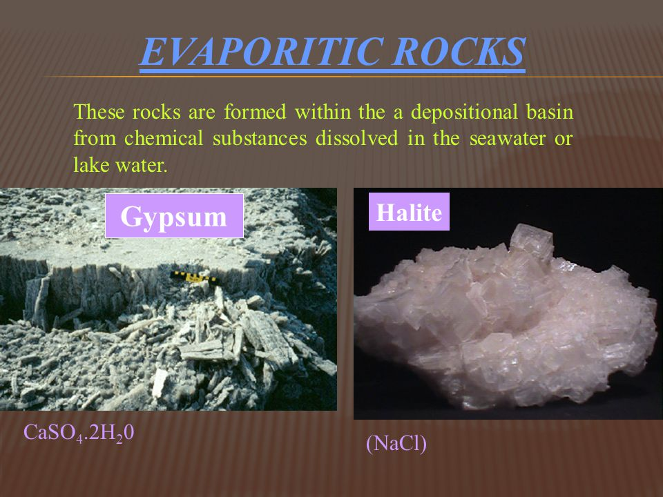 EVAPORITIC ROCKS Gypsum Halite