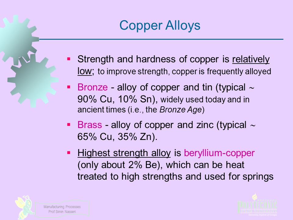 Copper Alloys Strength and hardness of copper is relatively low; to improve strength, copper is frequently alloyed.