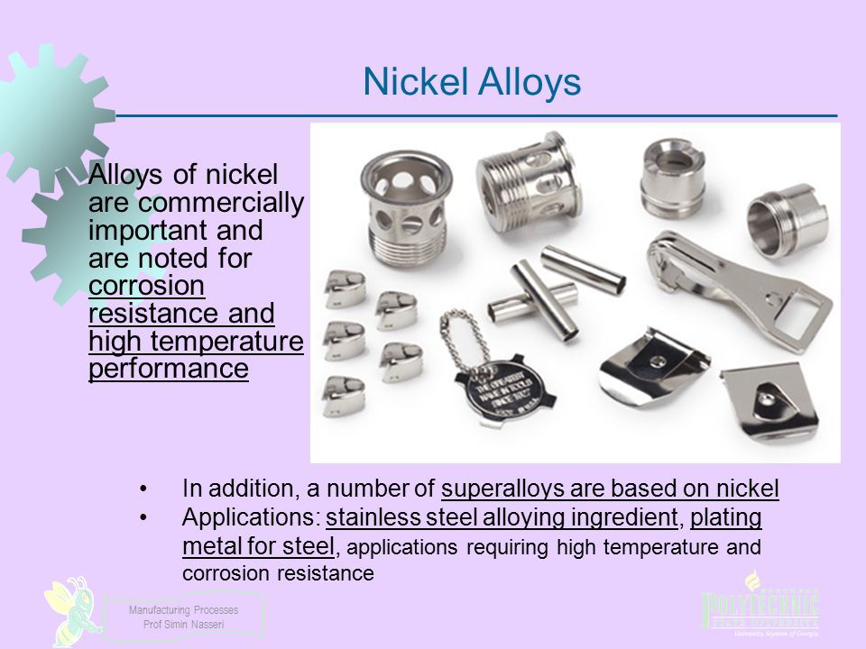 Nickel Alloys Alloys of nickel are commercially important and are noted for corrosion resistance and high temperature performance.