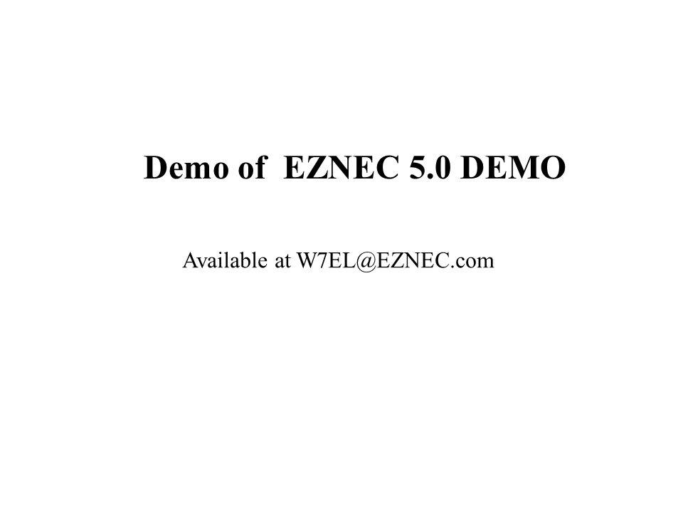 Demo of EZNEC 5.0 DEMO Available at W7EL@EZNEC.com