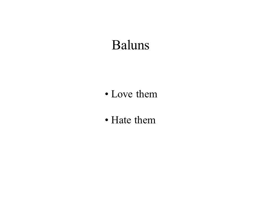 Baluns Love them Hate them