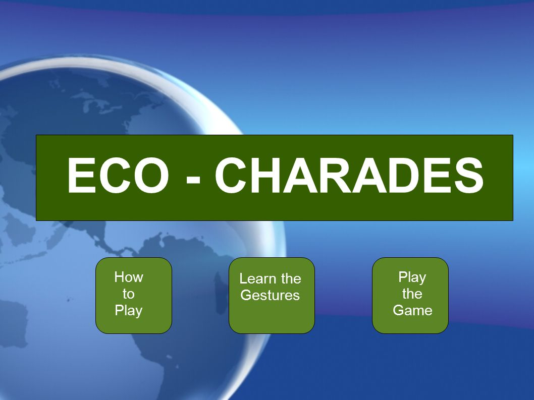 ECO - CHARADES How to Play Learn the Gestures Play the Game