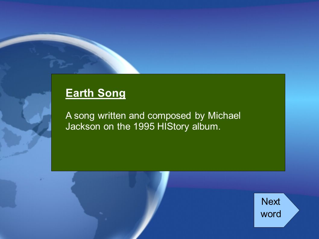 Earth Song A song written and composed by Michael Jackson on the 1995 HIStory album. Next word