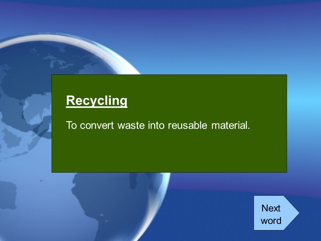 Recycling To convert waste into reusable material. Next word
