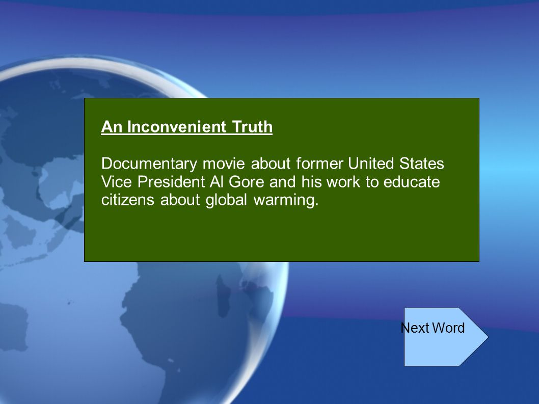 An Inconvenient Truth Documentary movie about former United States Vice President Al Gore and his work to educate citizens about global warming.