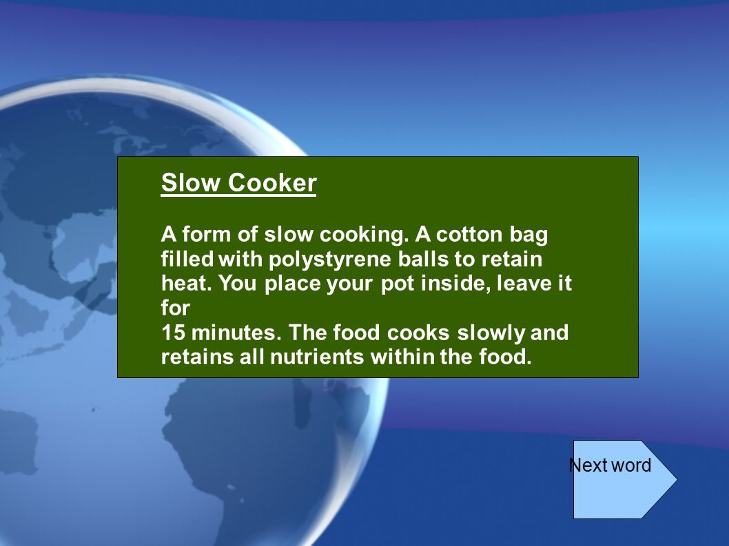 Slow Cooker A form of slow cooking. A cotton bag