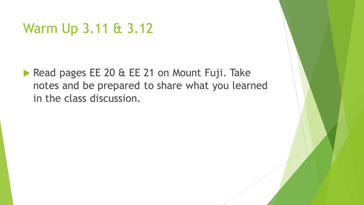 Warm Up 3.11 & 3.12 Read pages EE 20 & EE 21 on Mount Fuji.
