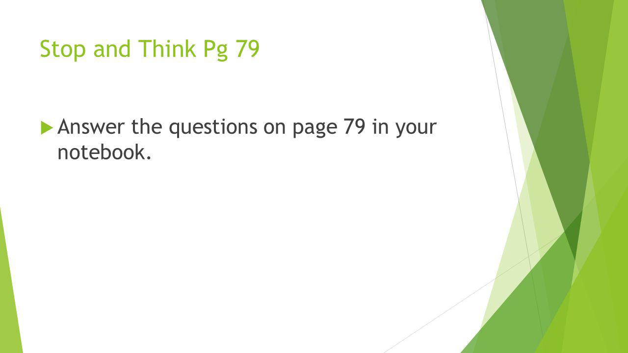 Stop and Think Pg 79 Answer the questions on page 79 in your notebook.