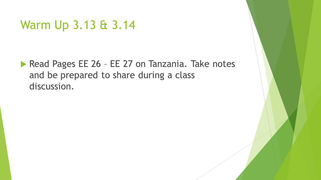 Warm Up 3.13 & 3.14 Read Pages EE 26 – EE 27 on Tanzania.