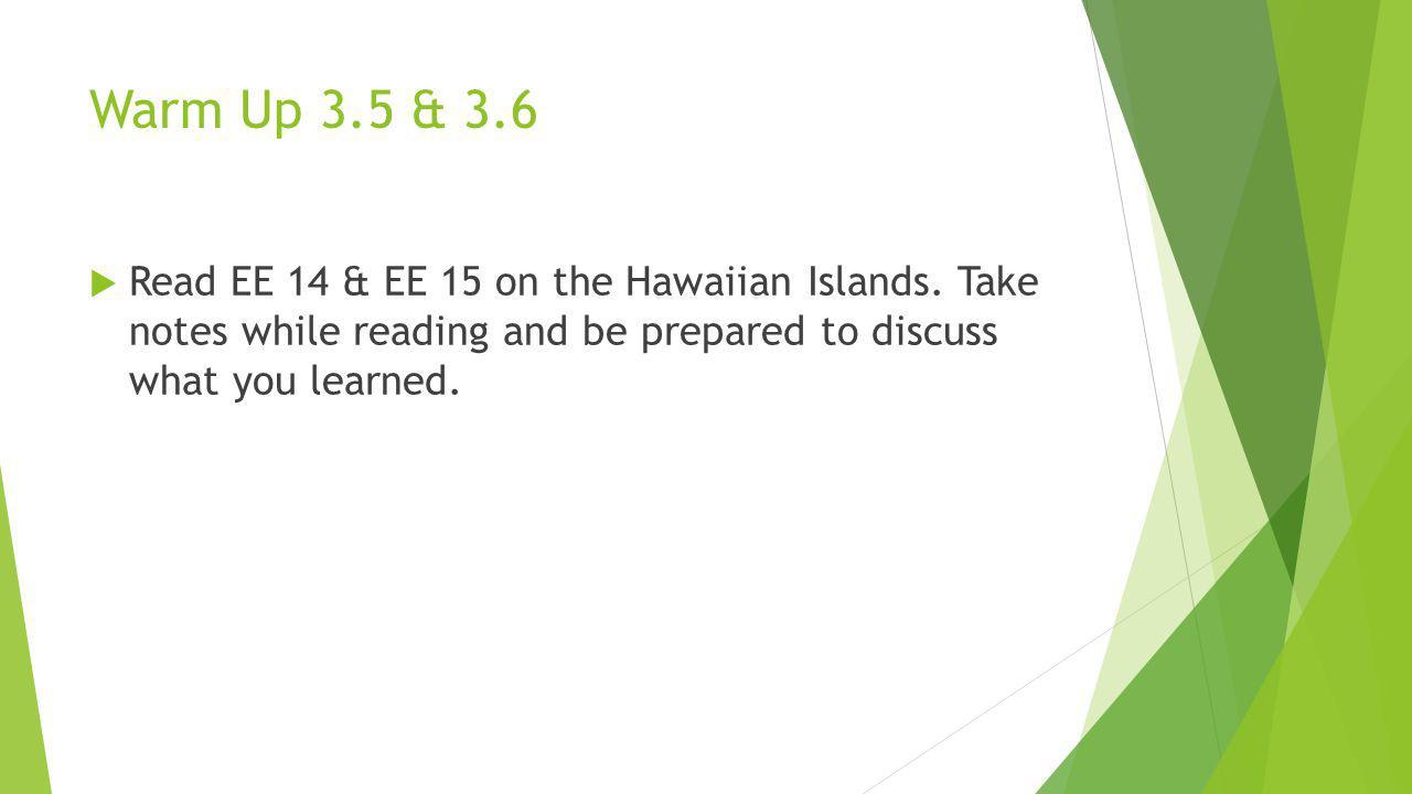 Warm Up 3.5 & 3.6 Read EE 14 & EE 15 on the Hawaiian Islands.