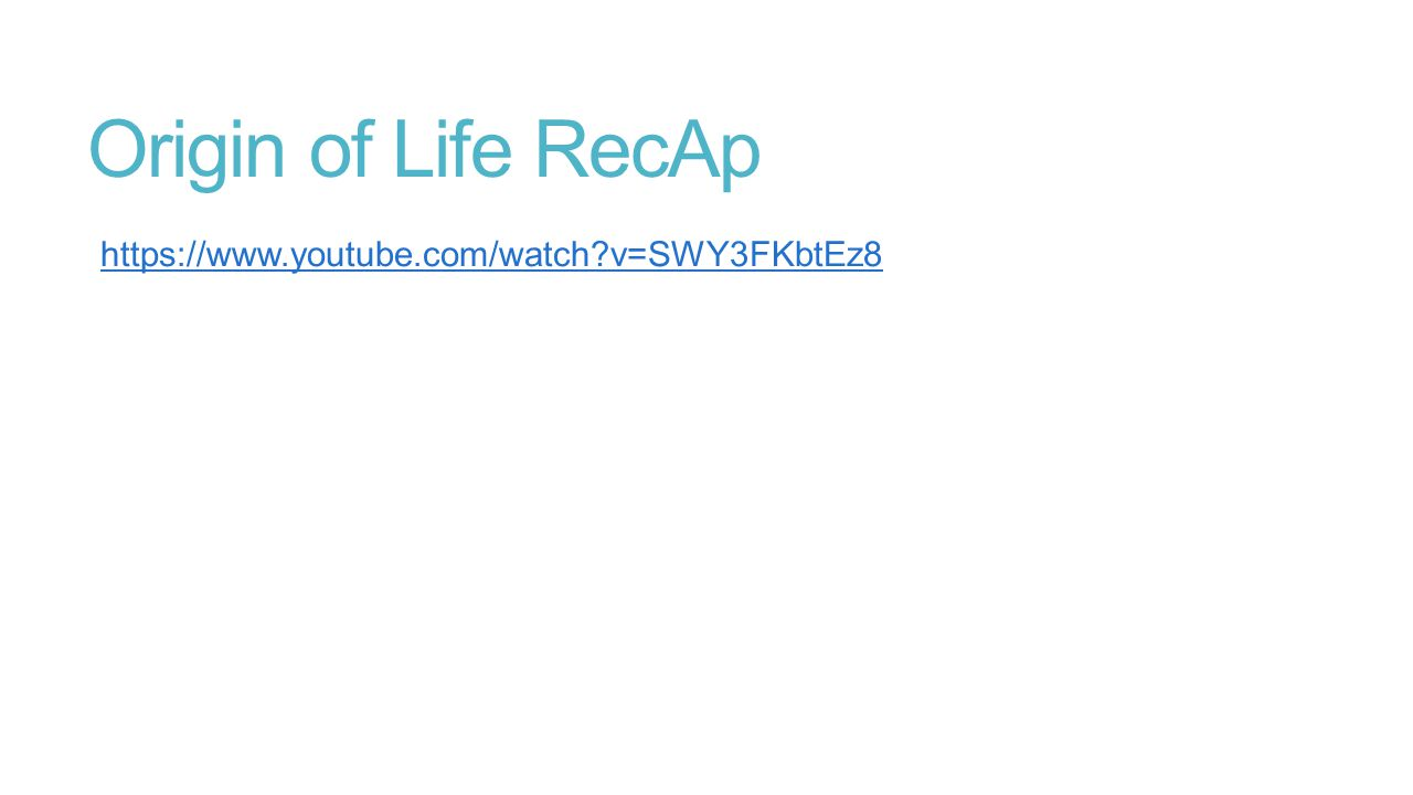 Origin of Life RecAp https://www.youtube.com/watch v=SWY3FKbtEz8