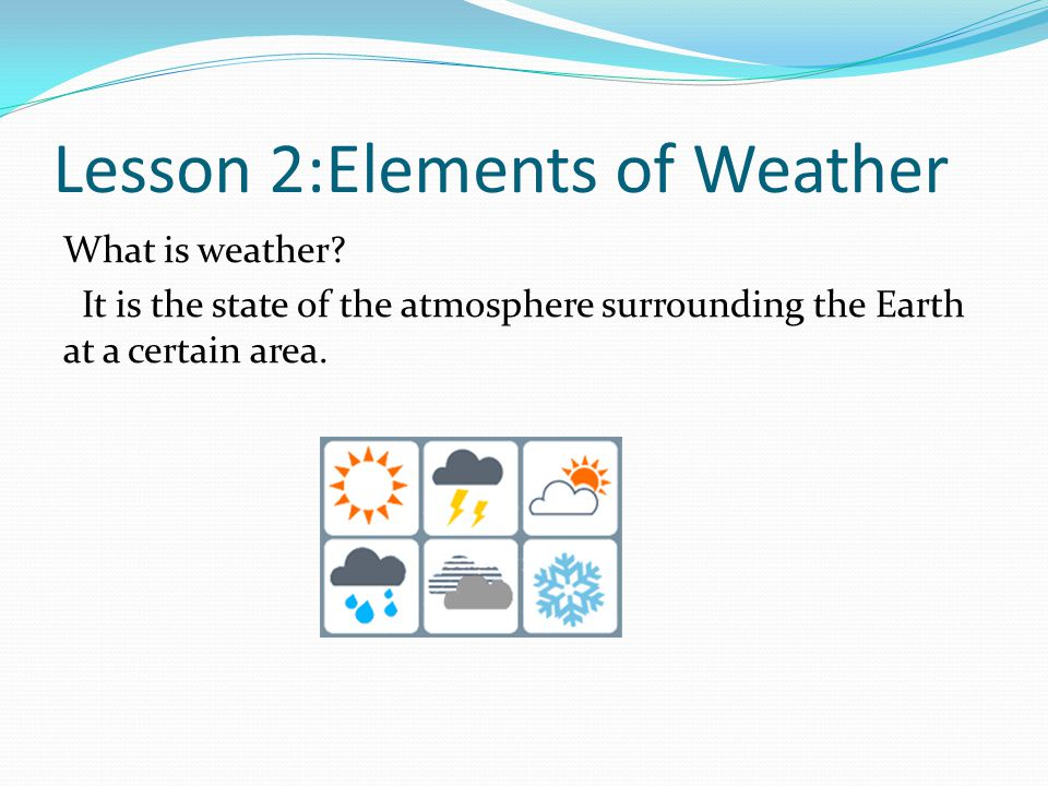 Lesson 2:Elements of Weather