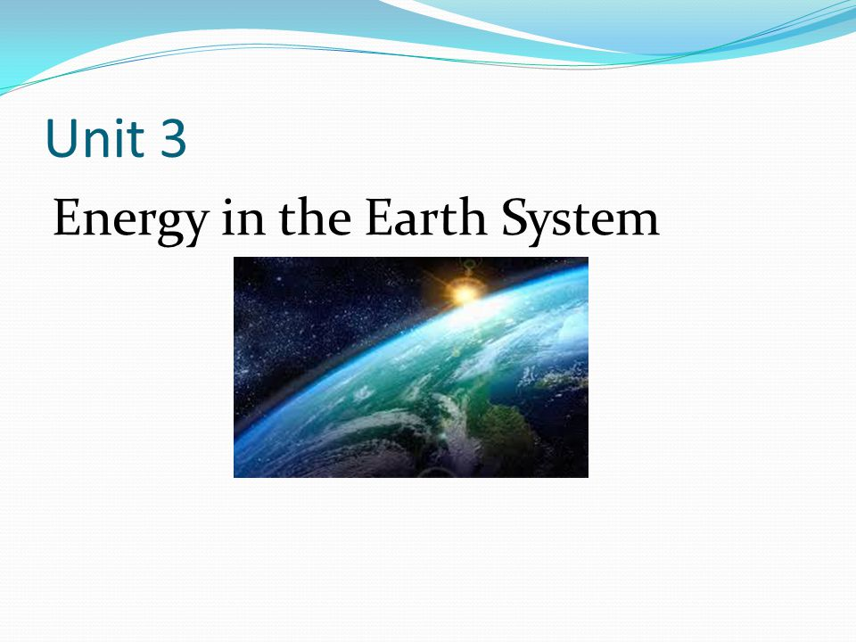 Unit 3 Energy in the Earth System