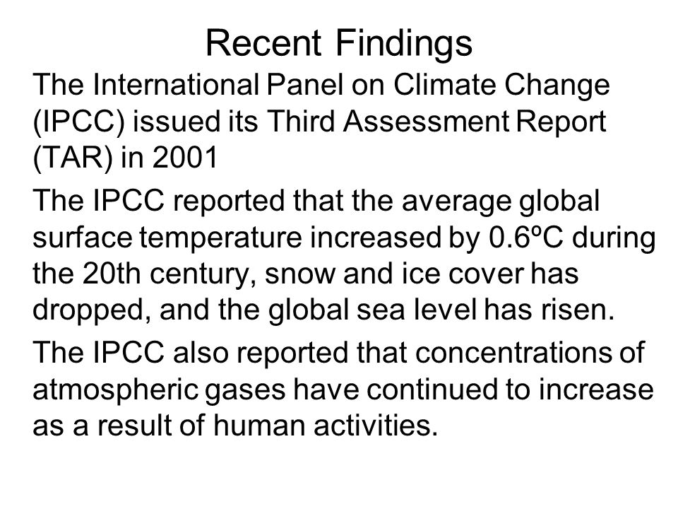 Recent Findings The International Panel on Climate Change (IPCC) issued its Third Assessment Report (TAR) in 2001.