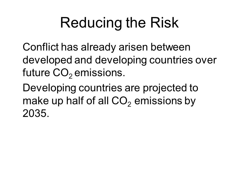 Reducing the Risk Conflict has already arisen between developed and developing countries over future CO2 emissions.
