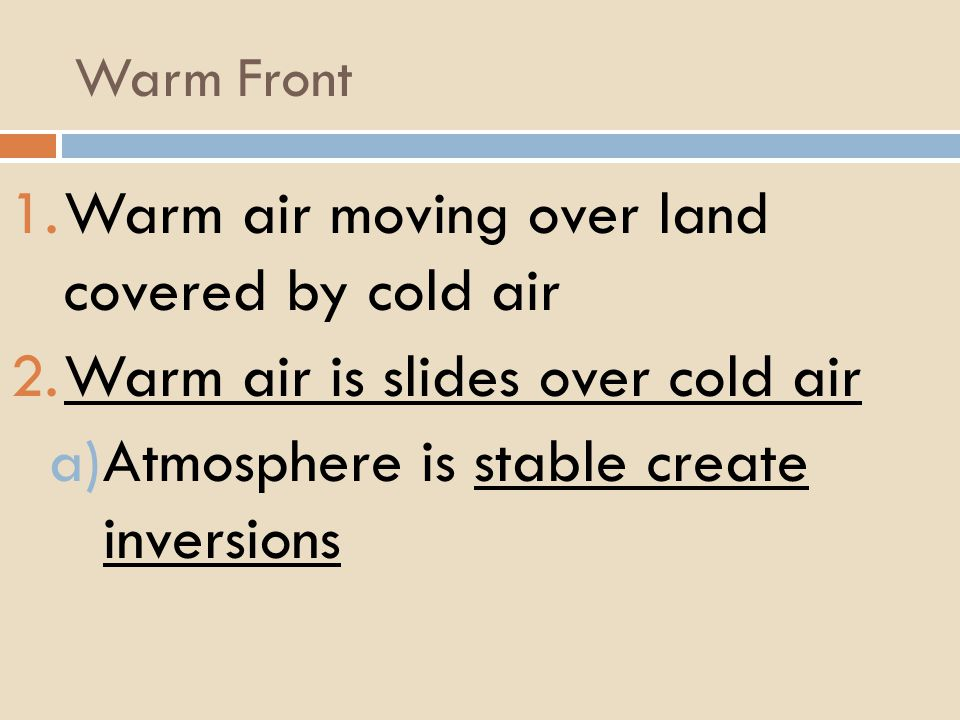 Warm air moving over land covered by cold air