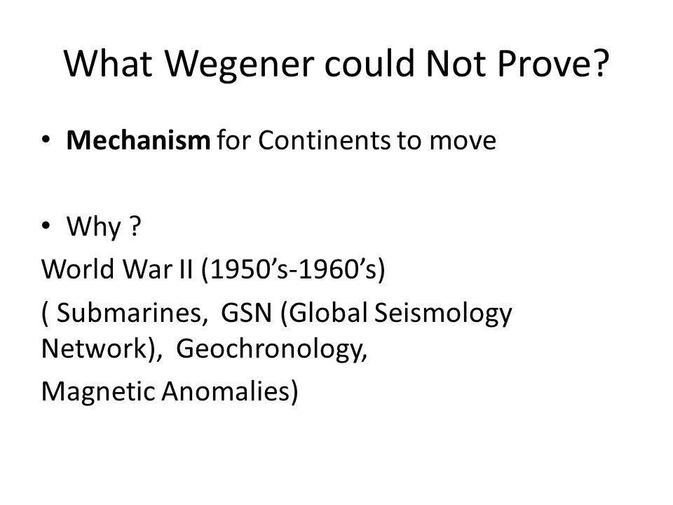 What Wegener could Not Prove