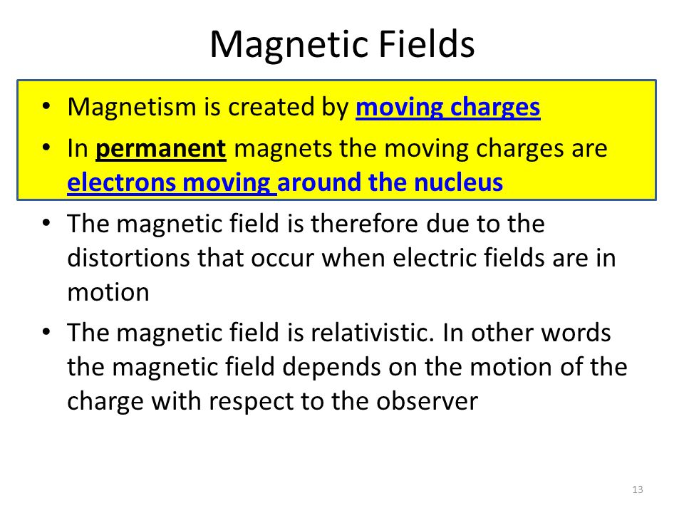 Magnetic Fields Magnetism is created by moving charges