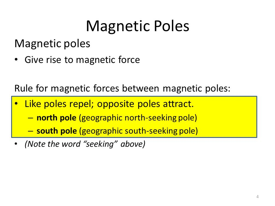 Magnetic Poles Magnetic poles Give rise to magnetic force