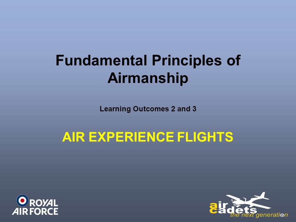 Fundamental Principles of Airmanship Learning Outcomes 2 and 3 AIR EXPERIENCE FLIGHTS