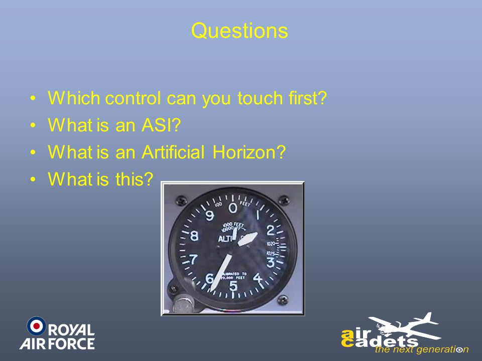 Questions Which control can you touch first What is an ASI