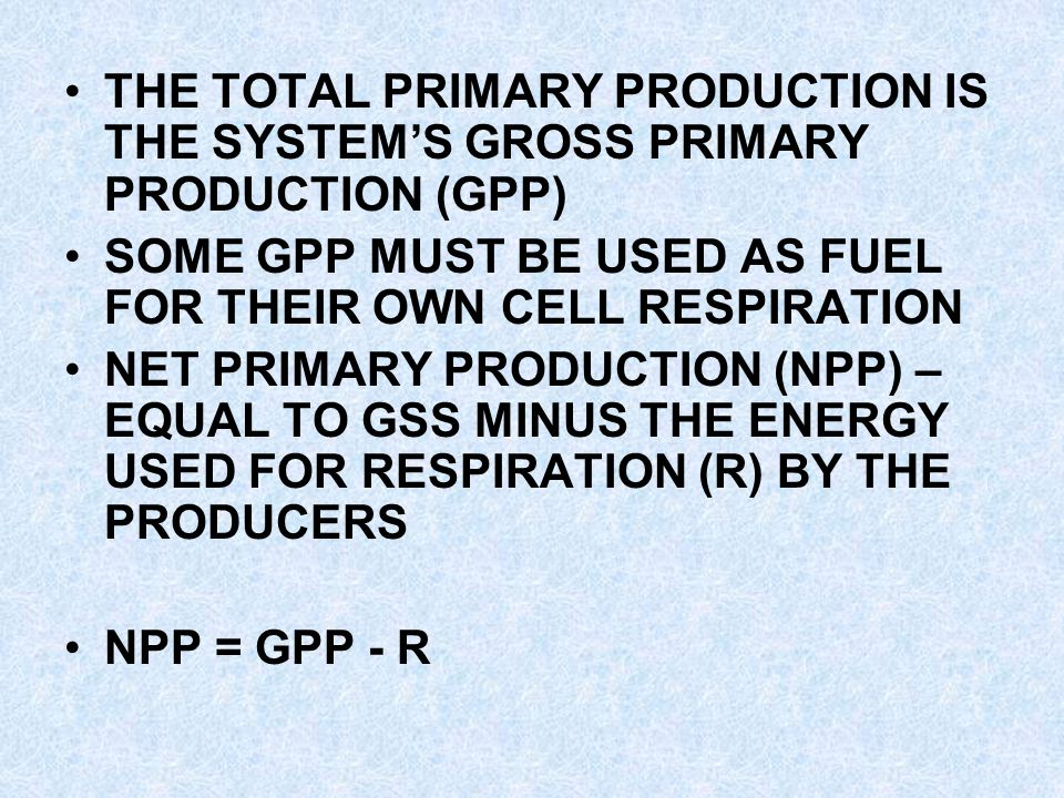 THE TOTAL PRIMARY PRODUCTION IS THE SYSTEM'S GROSS PRIMARY PRODUCTION (GPP)