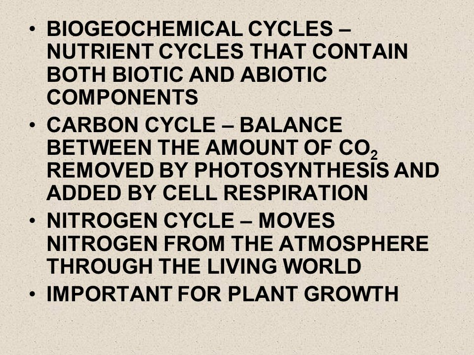 BIOGEOCHEMICAL CYCLES – NUTRIENT CYCLES THAT CONTAIN BOTH BIOTIC AND ABIOTIC COMPONENTS