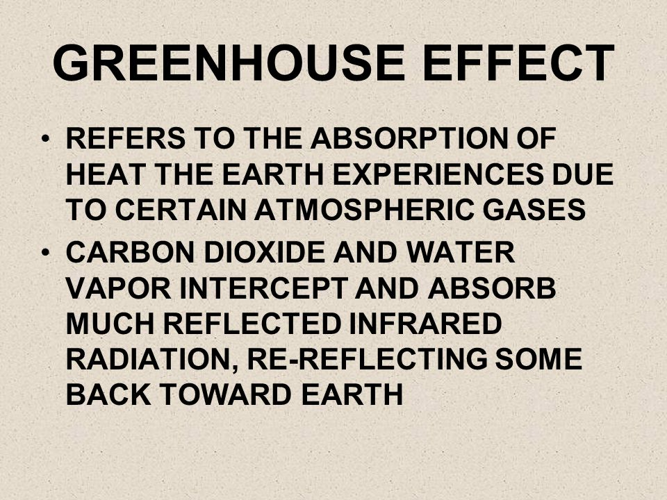GREENHOUSE EFFECT REFERS TO THE ABSORPTION OF HEAT THE EARTH EXPERIENCES DUE TO CERTAIN ATMOSPHERIC GASES.