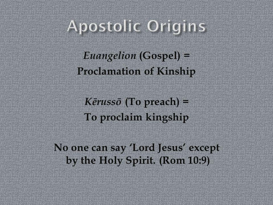 Apostolic Origins Euangelion (Gospel) = Proclamation of Kinship