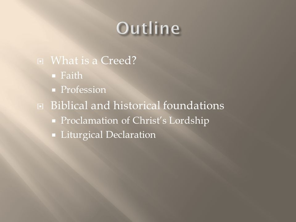 Outline What is a Creed Biblical and historical foundations Faith