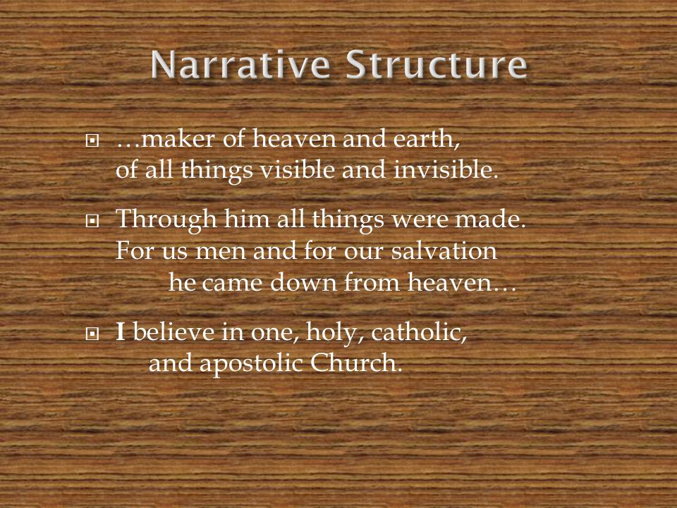 Narrative Structure …maker of heaven and earth, of all things visible and invisible.