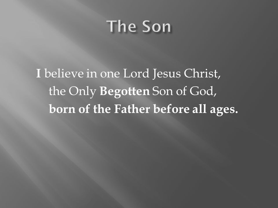 The Son I believe in one Lord Jesus Christ,