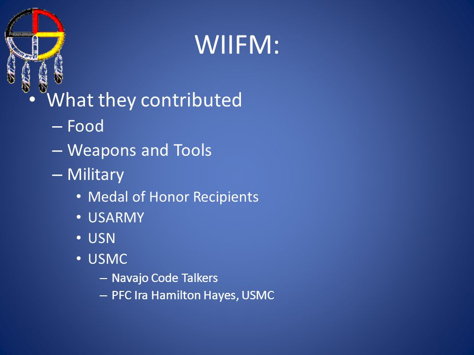 WIIFM: What they contributed Food Weapons and Tools Military