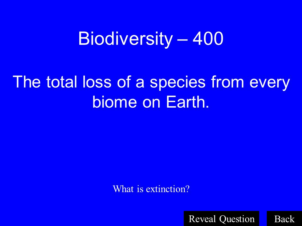 Biodiversity – 400 The total loss of a species from every biome on Earth.