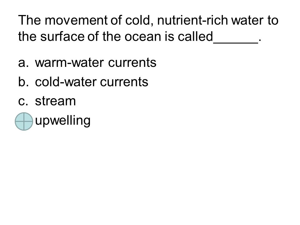 The movement of cold, nutrient-rich water to the surface of the ocean is called______.