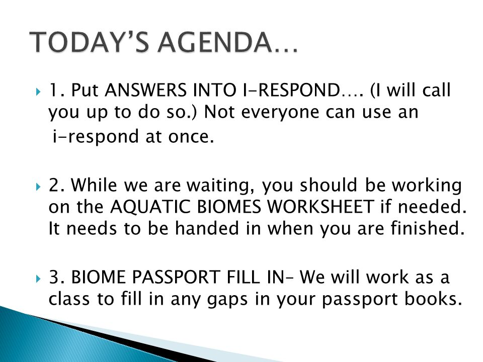 TODAY'S AGENDA… 1. Put ANSWERS INTO I-RESPOND…. (I will call you up to do so.) Not everyone can use an.