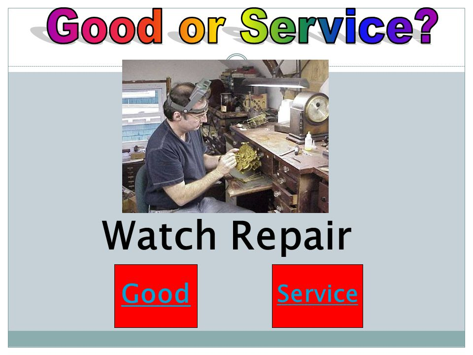 Good or Service Watch Repair Good Service