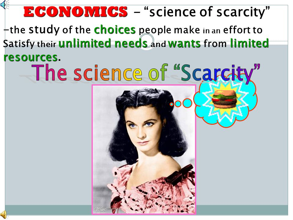 ECONOMICS - science of scarcity