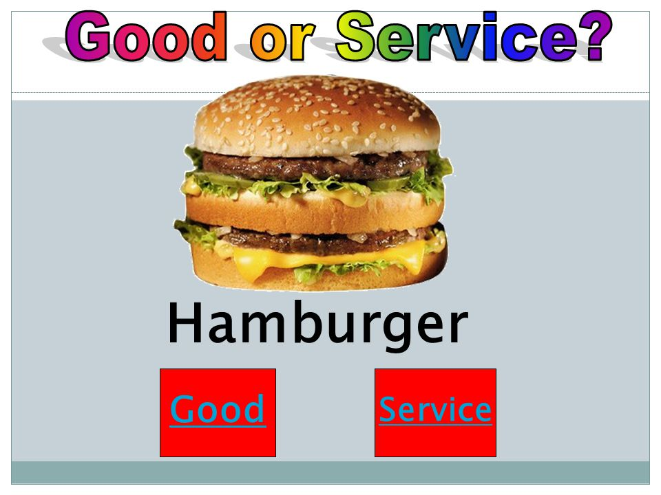 Good or Service Hamburger Good Service