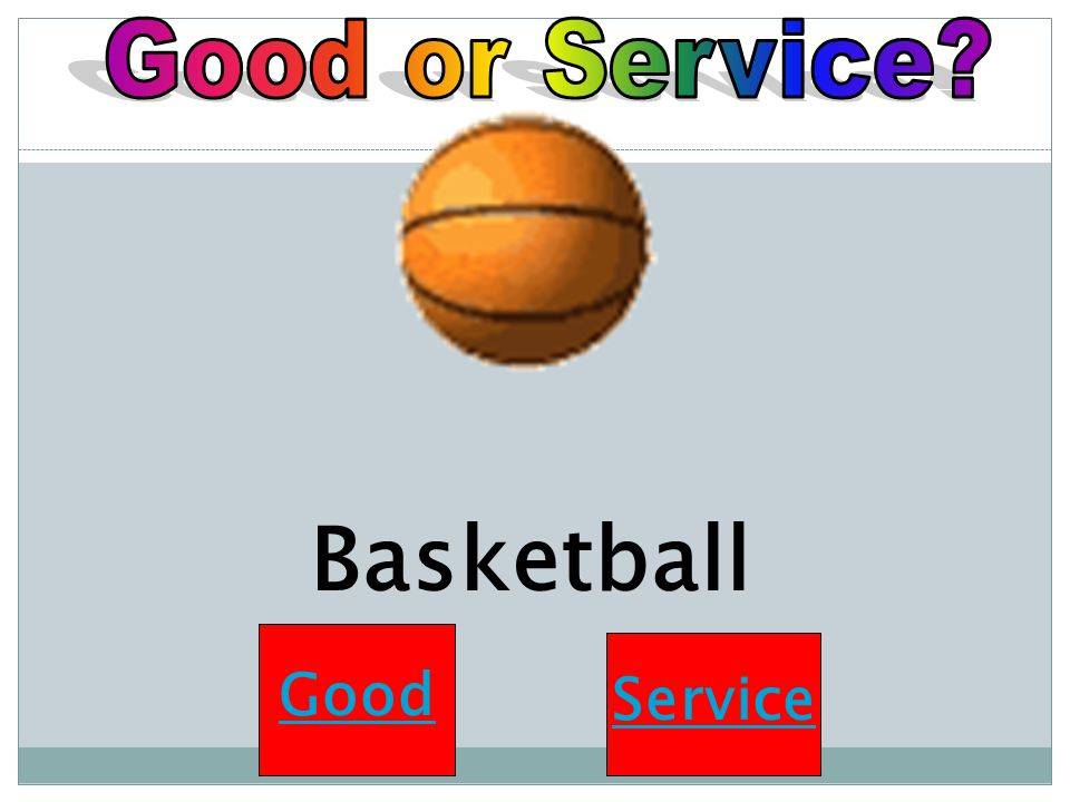 Good or Service Basketball Good Service
