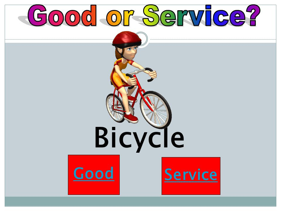 Good or Service Bicycle Good Service