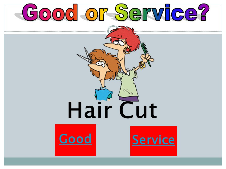 Good or Service Hair Cut Good Service