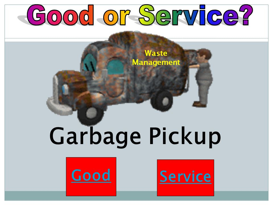 Good or Service Waste Management Garbage Pickup Good Service