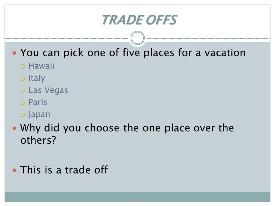 TRADE OFFS You can pick one of five places for a vacation