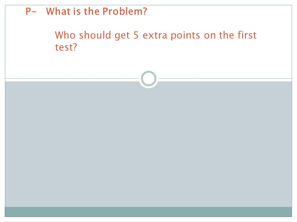 P- What is the Problem. Who should get 5 extra points on the first