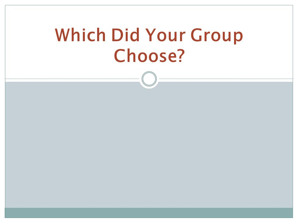 Which Did Your Group Choose